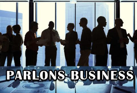 Et si on parlait un peu Affaires, Business !